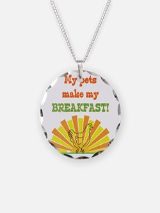 My pets make my breakfast Necklace
