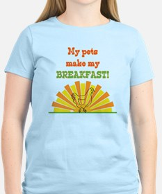 My pets make my breakfast T-Shirt