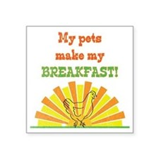 "My pets make my breakfast Square Sticker 3"" x 3"""