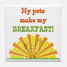 My pets make my breakfast Tile Coaster