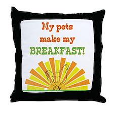 My pets make my breakfast Throw Pillow