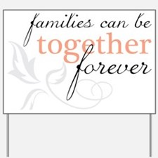 Families Can Be Together Yard Sign