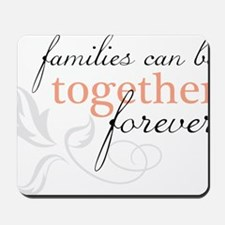 Families Can Be Together Mousepad