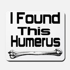 i found this humerus Mousepad