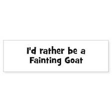 Rather be a Fainting Goat Bumper Bumper Sticker