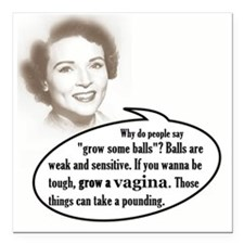 "Grow a vagina! Square Car Magnet 3"" x 3"""