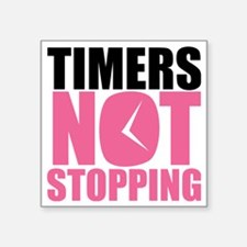 "Timers Not Stopping Square Sticker 3"" x 3"""