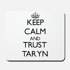 Keep Calm and trust Taryn Mousepad