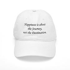 Happiness, Journey, Destination Baseball Cap