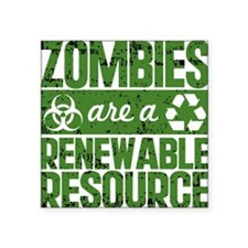 "Zombies Are A Renewable Res Square Sticker 3"" x 3"""