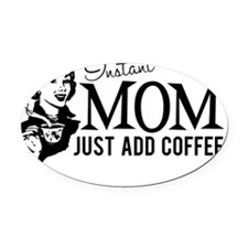Instant Mom Add Coffee Oval Car Magnet