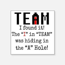 """I found the I in TEAM Square Sticker 3"""" x 3"""""""