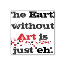 """Earth without art Square Sticker 3"""" x 3"""""""