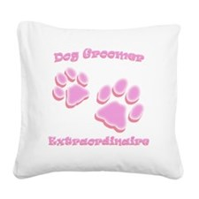 Dog Groomer Extraordinaire Square Canvas Pillow