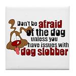 Dog Slobber Tile Coaster