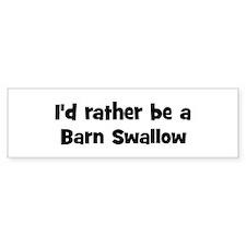 Rather be a Barn Swallow Bumper Bumper Sticker