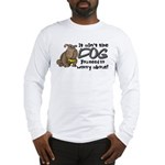 It Ain't the Dog... Long Sleeve T-Shirt