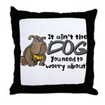 It Ain't the Dog... Throw Pillow