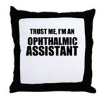 Trust Me, Im An Ophthalmic Assistant Throw Pillow