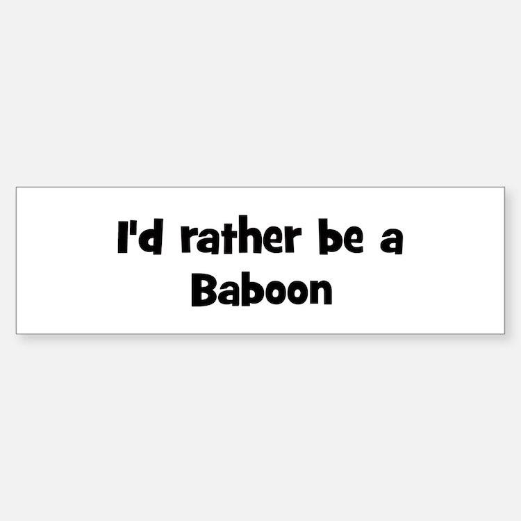 Rather be a Baboon Bumper Bumper Bumper Sticker