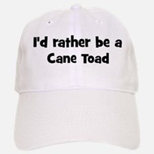 Rather be a Cane Toad Baseball Baseball Cap