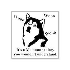 """Its a Malamute Thing.. Square Sticker 3"""" x 3"""""""