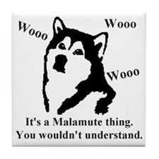 Its a Malamute Thing.. Tile Coaster