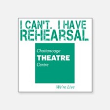 """I Cant.  I Have Rehearsal Square Sticker 3"""" x 3"""""""