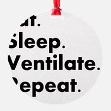 RT eat sleep VENTILATE Ornament