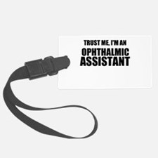 Trust Me, Im An Ophthalmic Assistant Luggage Tag