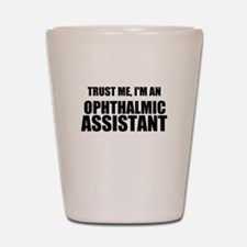 Trust Me, Im An Ophthalmic Assistant Shot Glass