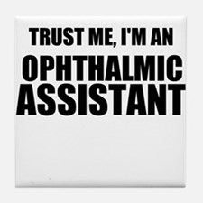 Trust Me, Im An Ophthalmic Assistant Tile Coaster