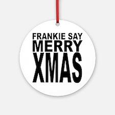 Frankie Say Merry Xmas Round Ornament