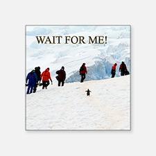 "Wait For Me Penguin Square Sticker 3"" x 3"""