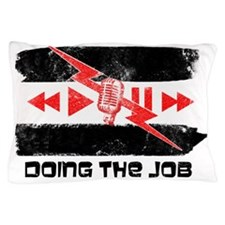Doing the Job Best in the World Pillow Case