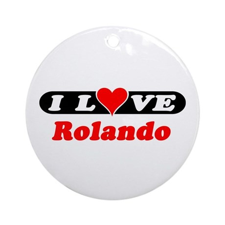 I Love Rolando Ornament (Round)