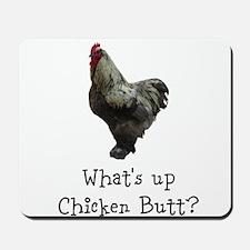 Whats Up Chicken Butt Mousepad