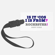 IS IT COS I IS FROM ROCHESTER -  Luggage Tag