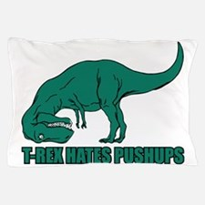 T-Rex Hates Pushups Pillow Case