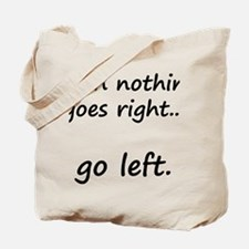 When nothing goes right... Tote Bag