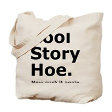 Cool Story Hoe, now suck it again. Tote Bag