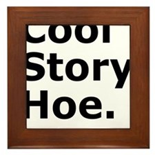 Cool Story Hoe, now suck it again. Framed Tile