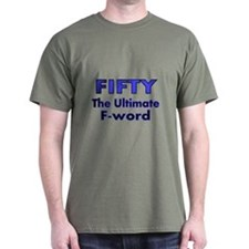 FIFTY..The Ultimate F-Word T-Shirt