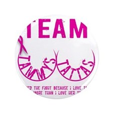 "Team Tammys Tattas 3.5"" Button"