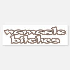 Namaste Bitches Bumper Bumper Sticker