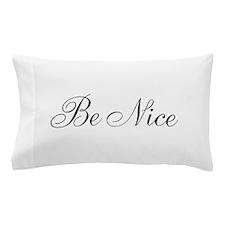 Be Nice In Script Pillow Case