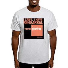I Cant. I Have Rehearsal T-Shirt