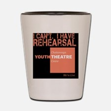 I Cant. I Have Rehearsal Shot Glass