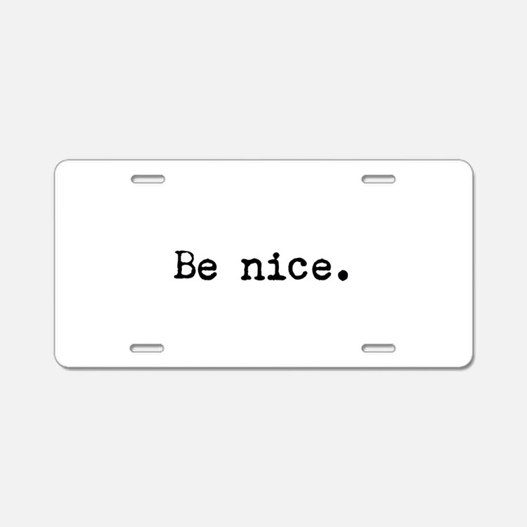 Be Nice Aluminum License Plate