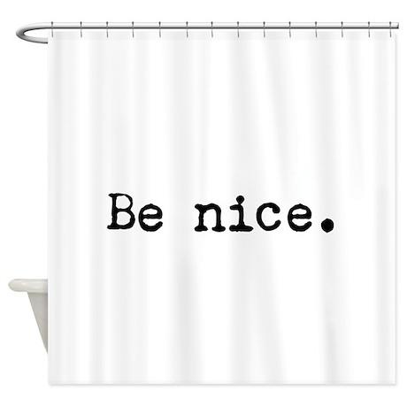 Be Nice Shower Curtain By BeachBumming
